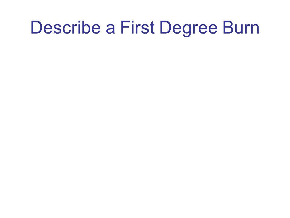 Describe a First Degree Burn