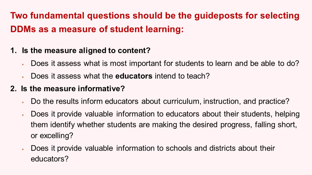 Two fundamental questions should be the guideposts for selecting DDMs as a measure of student learning: