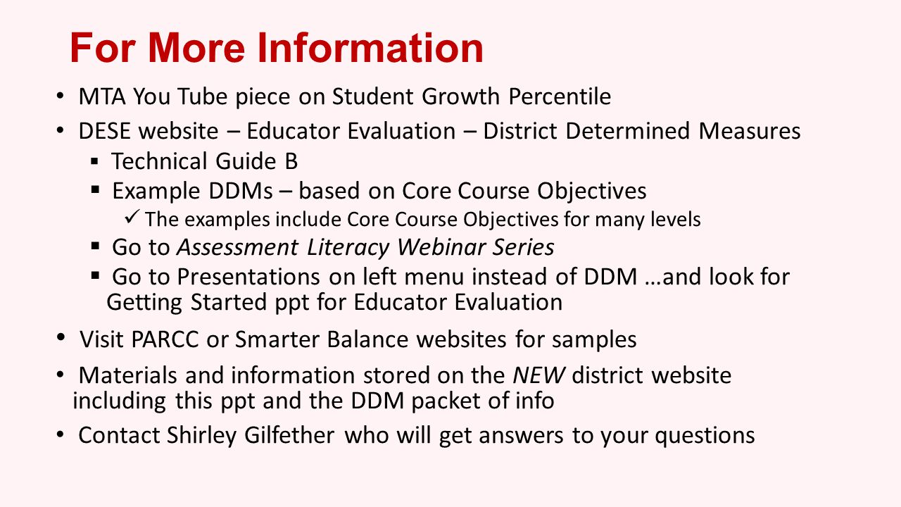 For More Information MTA You Tube piece on Student Growth Percentile. DESE website – Educator Evaluation – District Determined Measures.