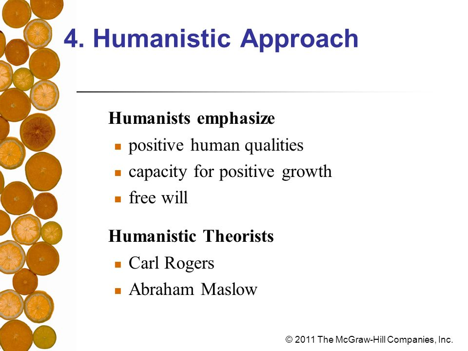 4. Humanistic Approach Humanists emphasize Humanistic Theorists