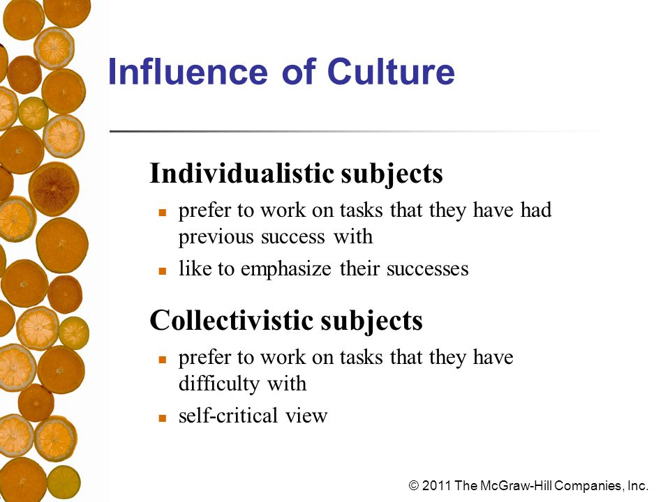 Influence of Culture Individualistic subjects Collectivistic subjects