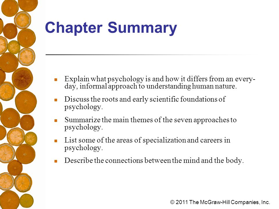 Chapter SummaryExplain what psychology is and how it differs from an every-day, informal approach to understanding human nature.