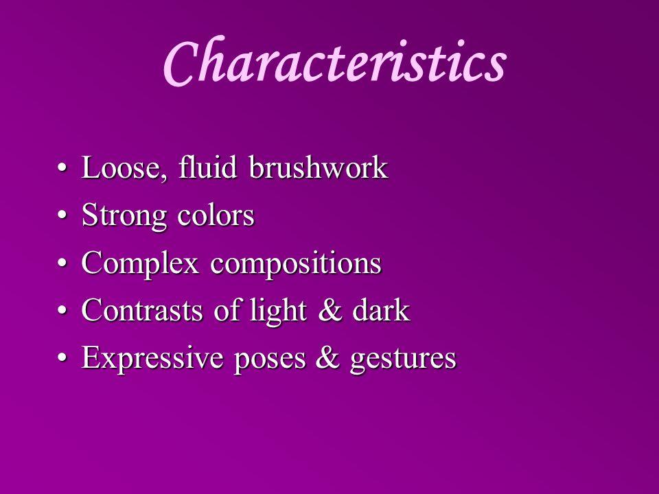 Characteristics Loose, fluid brushwork Strong colors
