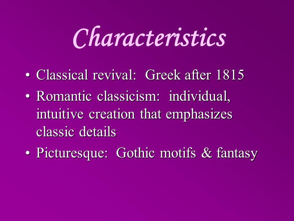 Characteristics Classical revival: Greek after 1815