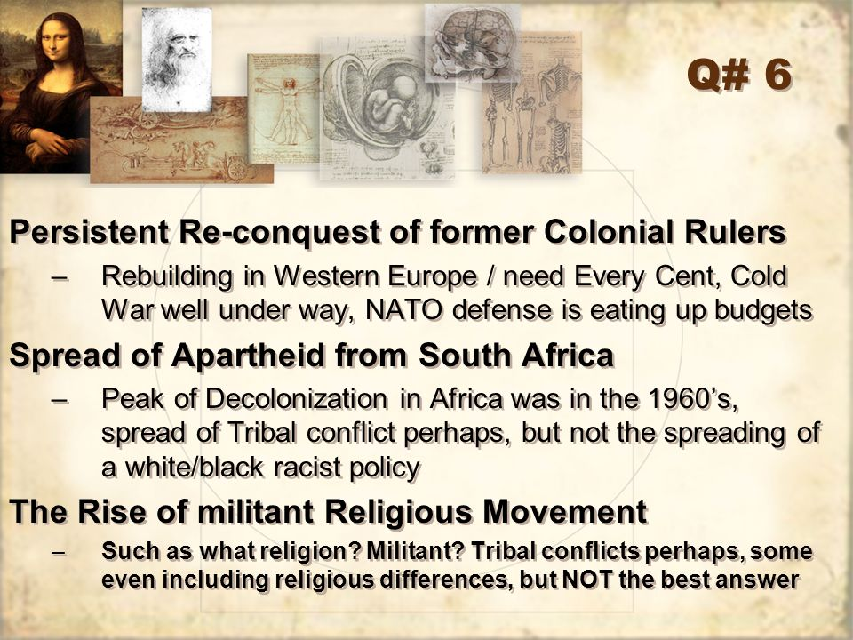 Q# 6 Persistent Re-conquest of former Colonial Rulers