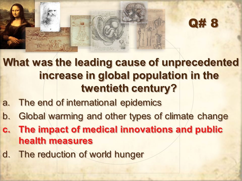 Q# 8 What was the leading cause of unprecedented increase in global population in the twentieth century