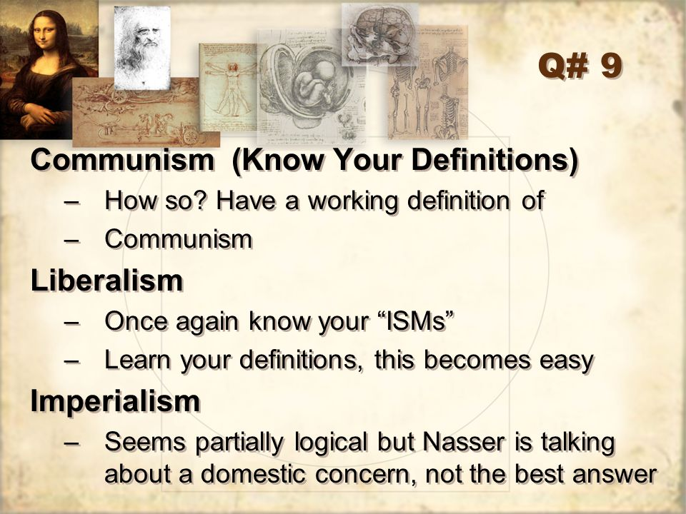 Q# 9 Communism (Know Your Definitions) Liberalism Imperialism