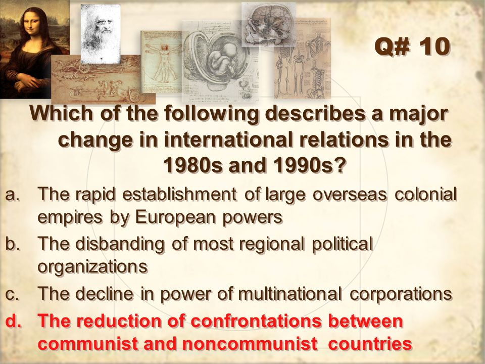 Q# 10 Which of the following describes a major change in international relations in the 1980s and 1990s
