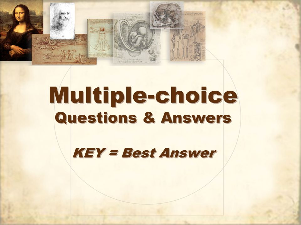 Multiple-choice Questions & Answers KEY = Best Answer