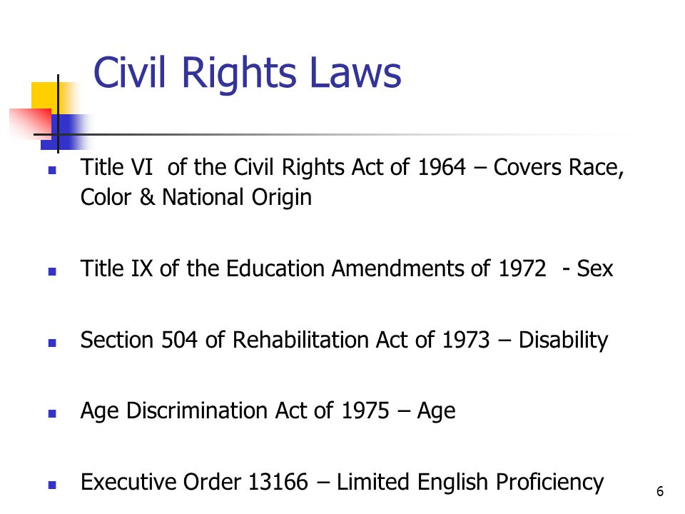 Civil Rights Laws Title VI of the Civil Rights Act of 1964 – Covers Race, Color & National Origin.