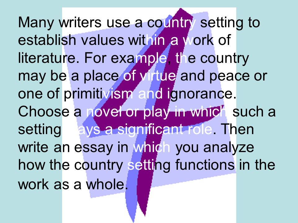 Many writers use a country setting to establish values within a work of literature.