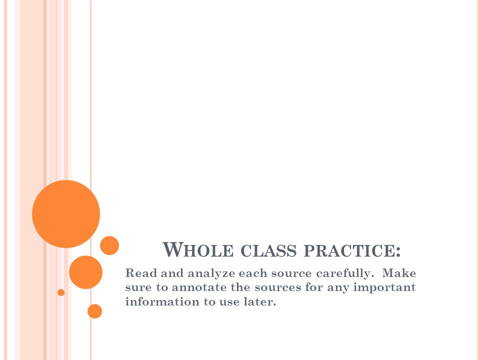 Whole class practice: Read and analyze each source carefully.