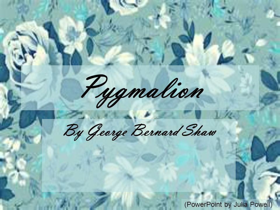 Pygmalion By George Bernard Shaw (PowerPoint by Julia Powell)