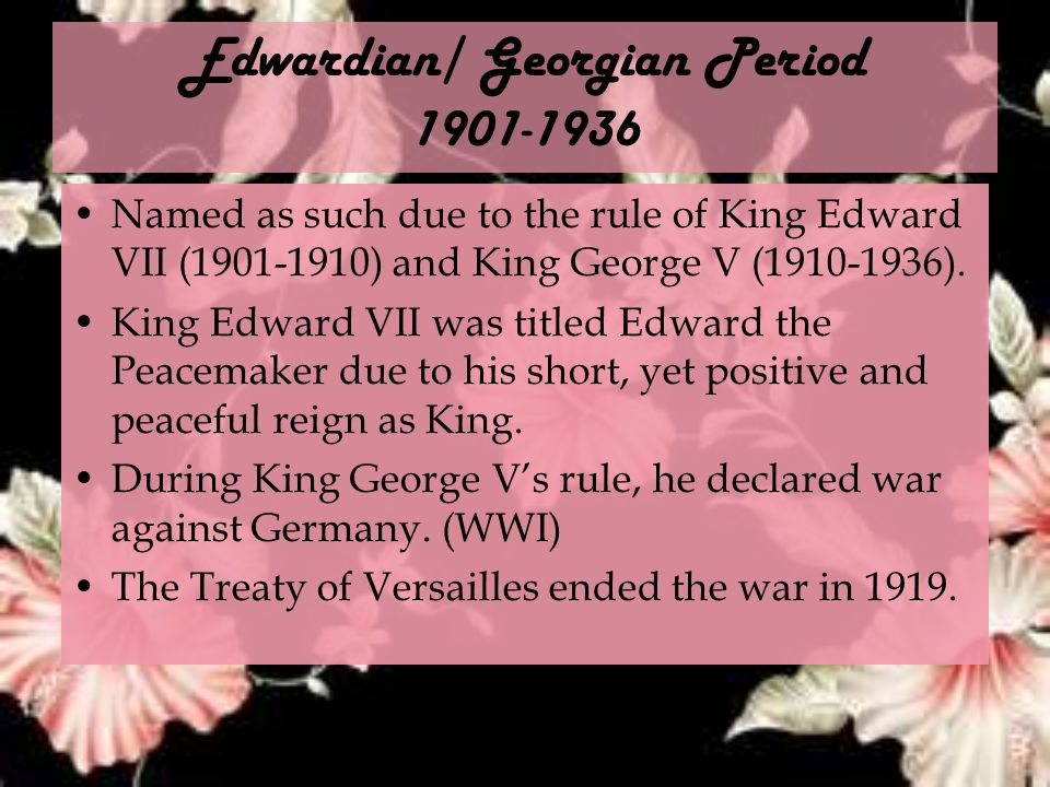 Edwardian/ Georgian Period 1901-1936