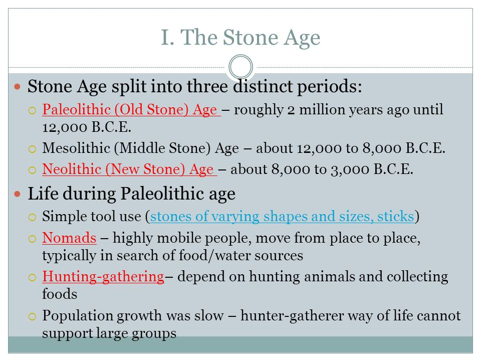 I. The Stone Age Stone Age split into three distinct periods: