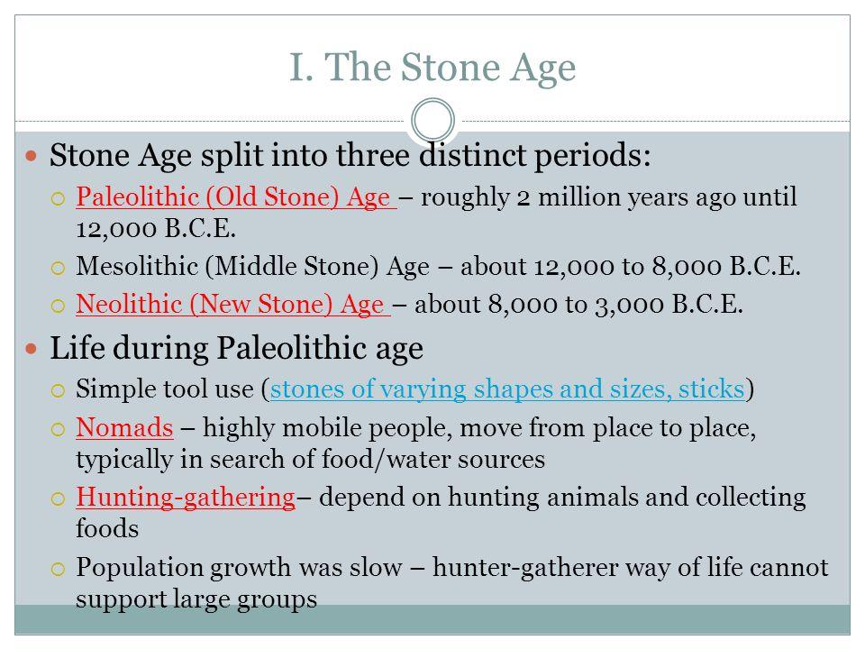 I. The Stone Age Stone Age split into three distinct periods: