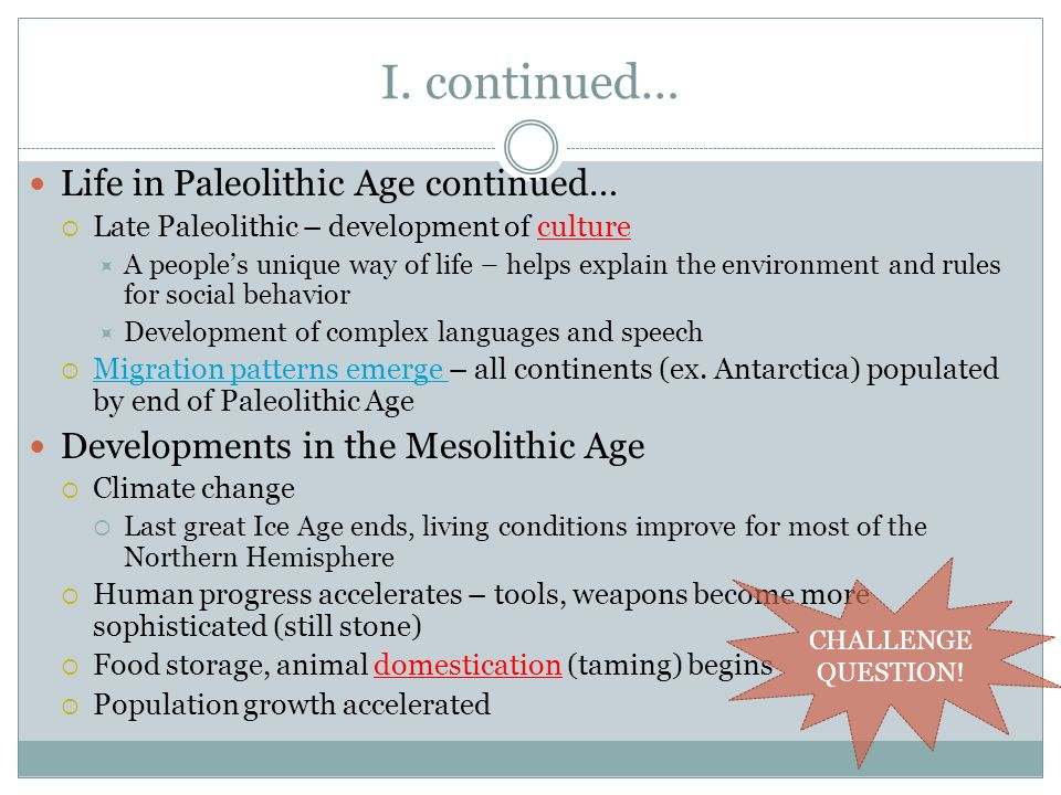 I. continued… Life in Paleolithic Age continued…