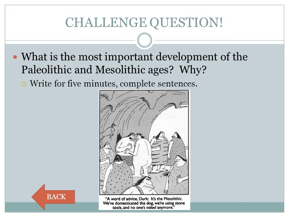 CHALLENGE QUESTION! What is the most important development of the Paleolithic and Mesolithic ages Why