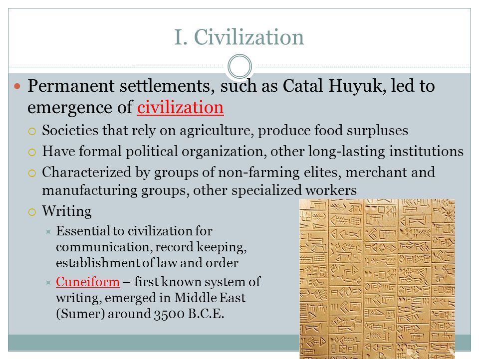I. Civilization Permanent settlements, such as Catal Huyuk, led to emergence of civilization.