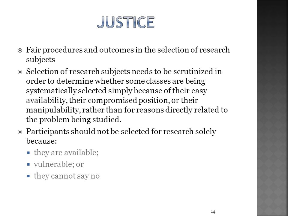 justice Fair procedures and outcomes in the selection of research subjects.