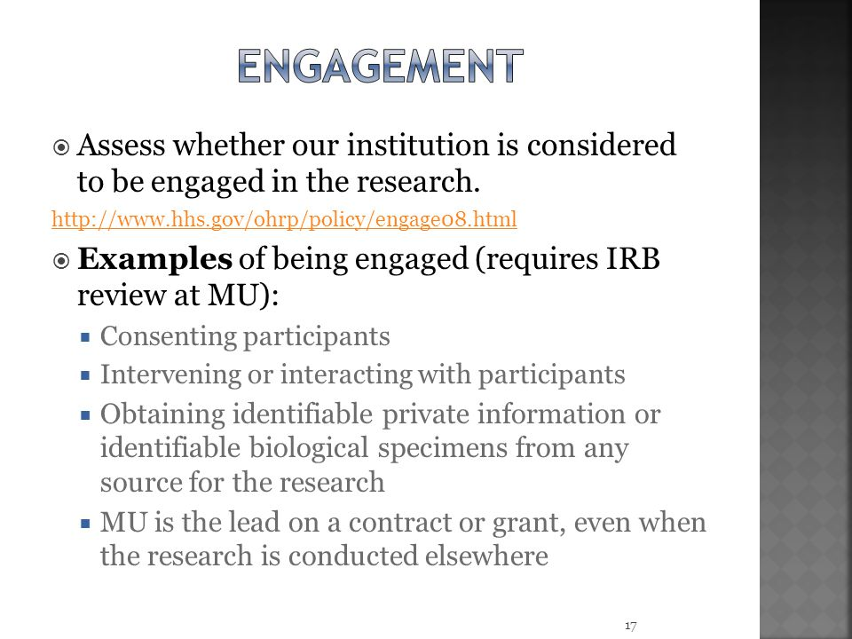 Engagement Assess whether our institution is considered to be engaged in the research. http://www.hhs.gov/ohrp/policy/engage08.html.