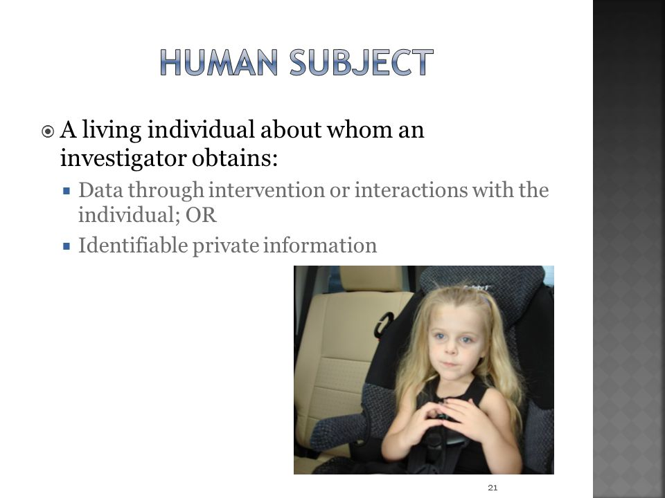 Human subject A living individual about whom an investigator obtains:
