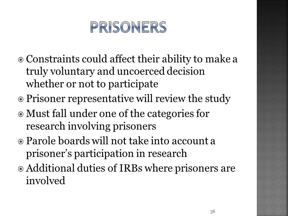prisoners Constraints could affect their ability to make a truly voluntary and uncoerced decision whether or not to participate.