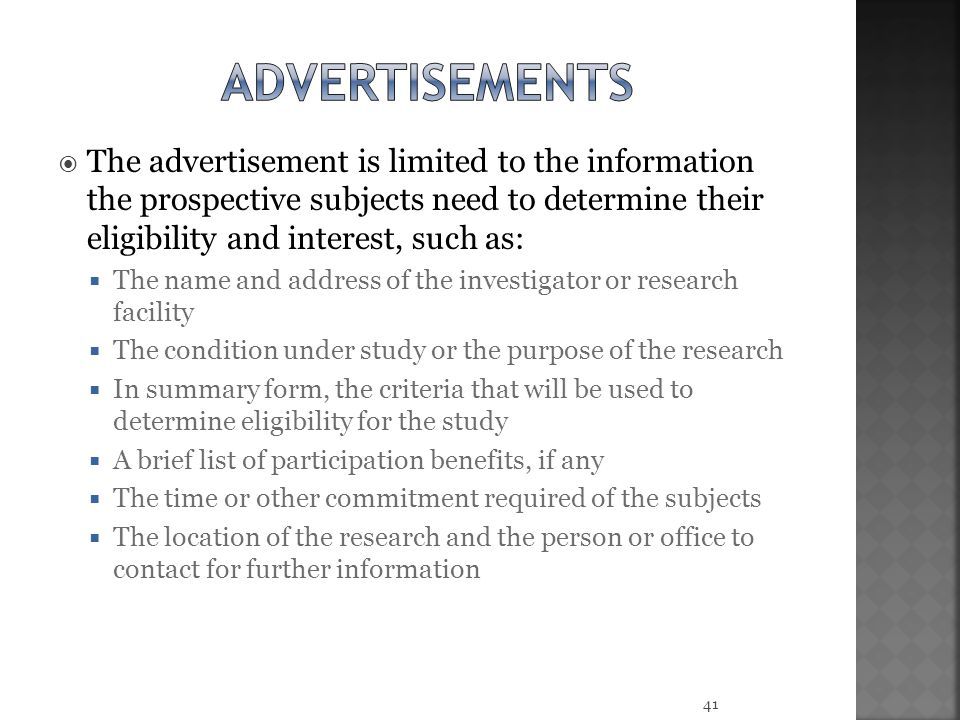 advertisements The advertisement is limited to the information the prospective subjects need to determine their eligibility and interest, such as: