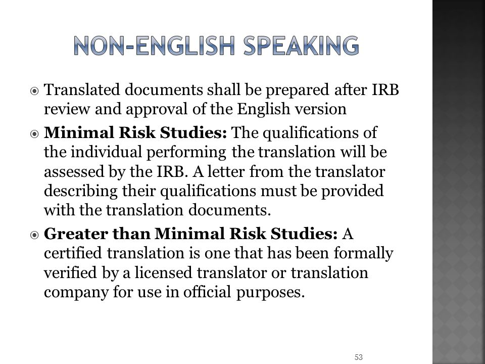 Non-english speaking Translated documents shall be prepared after IRB review and approval of the English version.