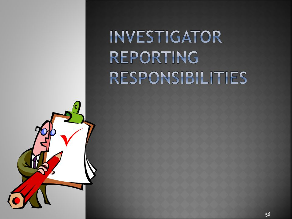 investigator reporting responsibilities