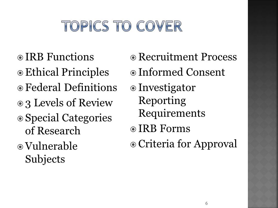 Topics to cover IRB Functions Ethical Principles Federal Definitions