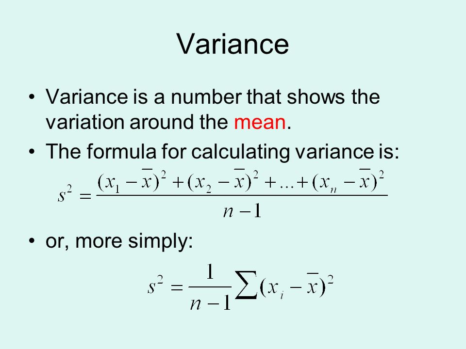 Variance Variance is a number that shows the variation around the mean. The formula for calculating variance is: