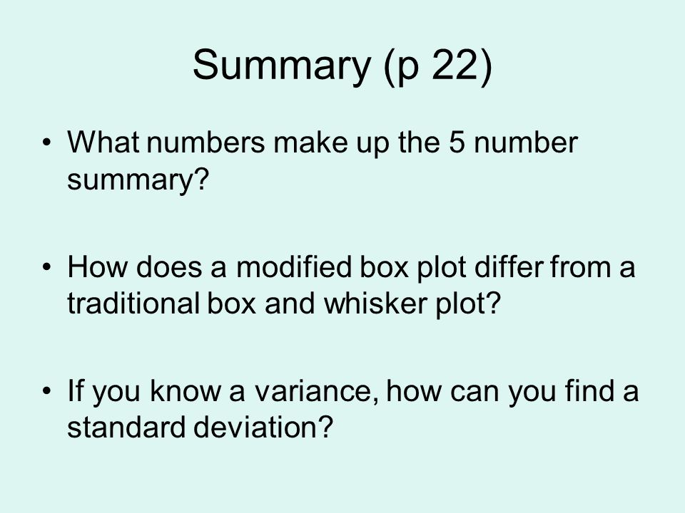 Summary (p 22) What numbers make up the 5 number summary