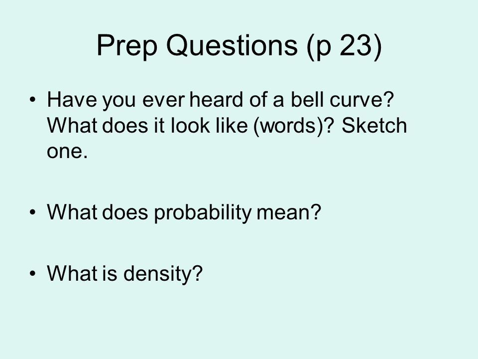 Prep Questions (p 23) Have you ever heard of a bell curve What does it look like (words) Sketch one.