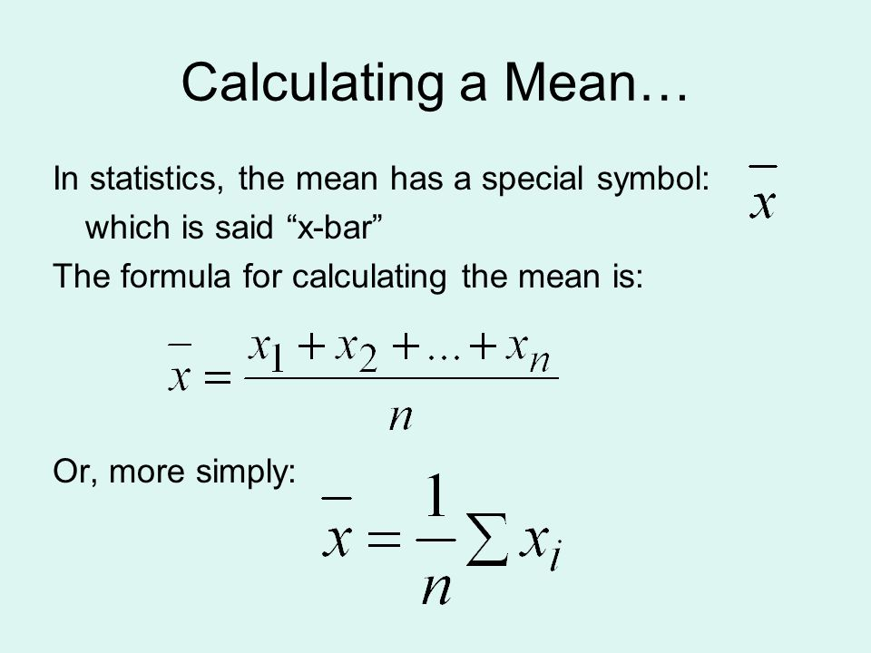 Calculating a Mean… In statistics, the mean has a special symbol: