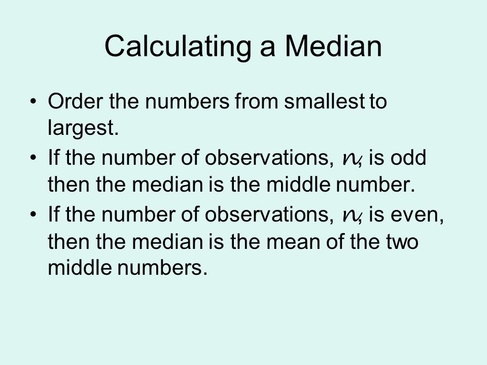 Calculating a Median Order the numbers from smallest to largest.