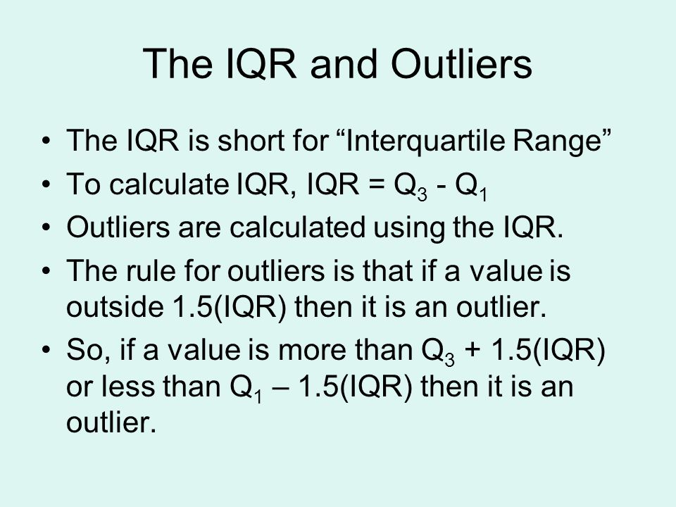The IQR and Outliers The IQR is short for Interquartile Range