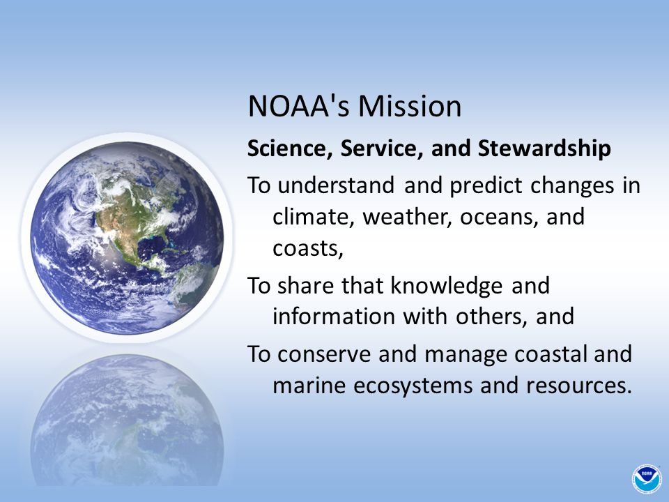 NOAA s Mission Science, Service, and Stewardship