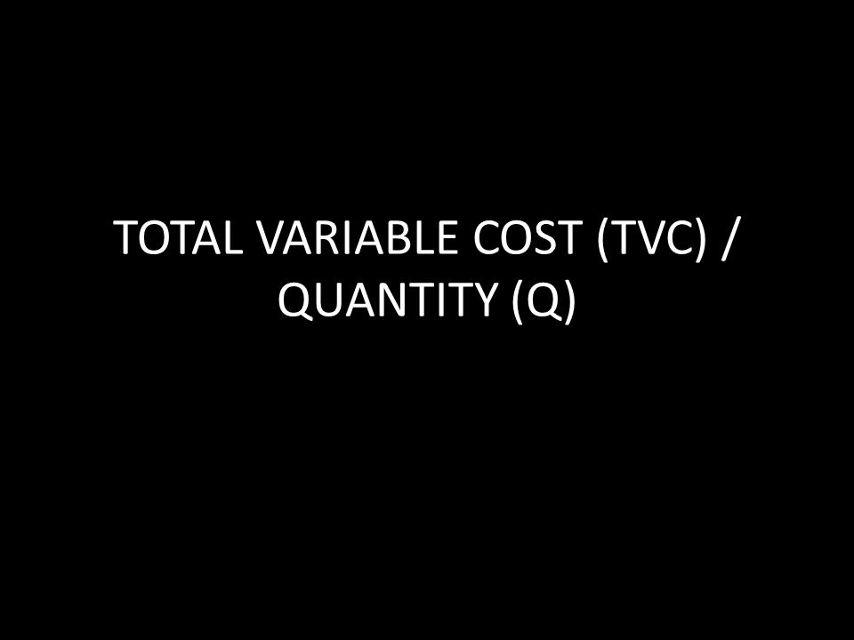 TOTAL VARIABLE COST (TVC) / QUANTITY (Q)