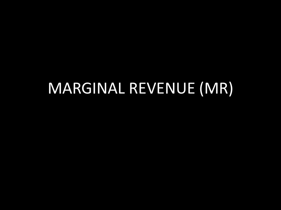 MARGINAL REVENUE (MR)
