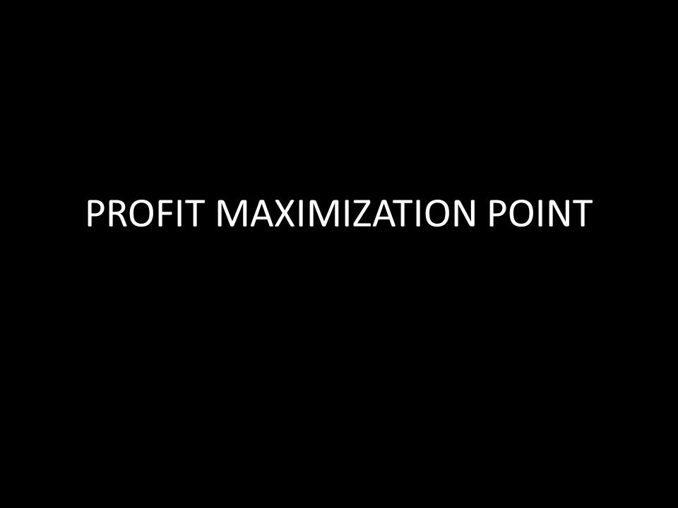PROFIT MAXIMIZATION POINT