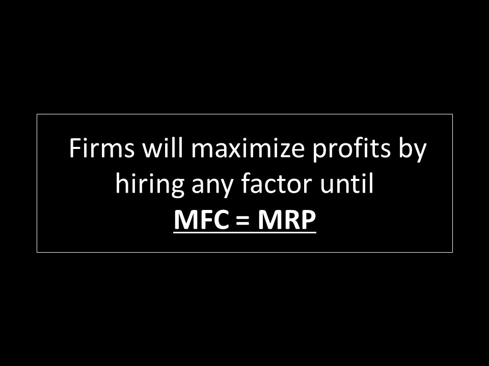 Firms will maximize profits by hiring any factor until MFC = MRP