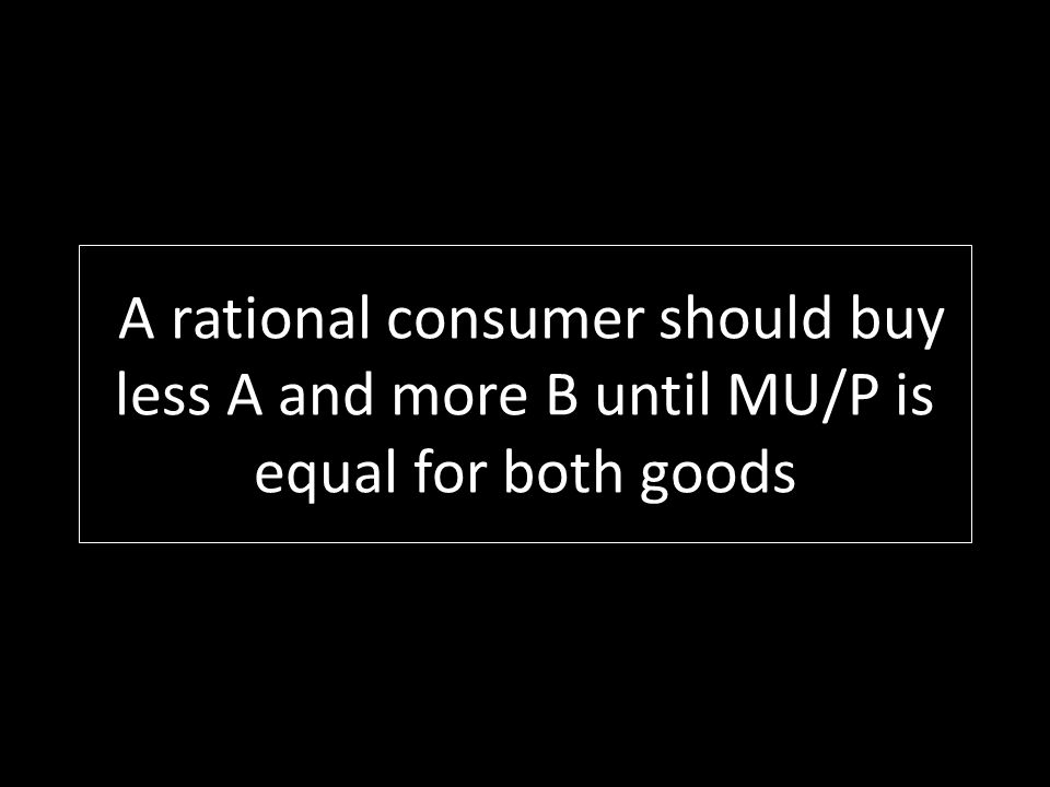 A rational consumer should buy less A and more B until MU/P is equal for both goods