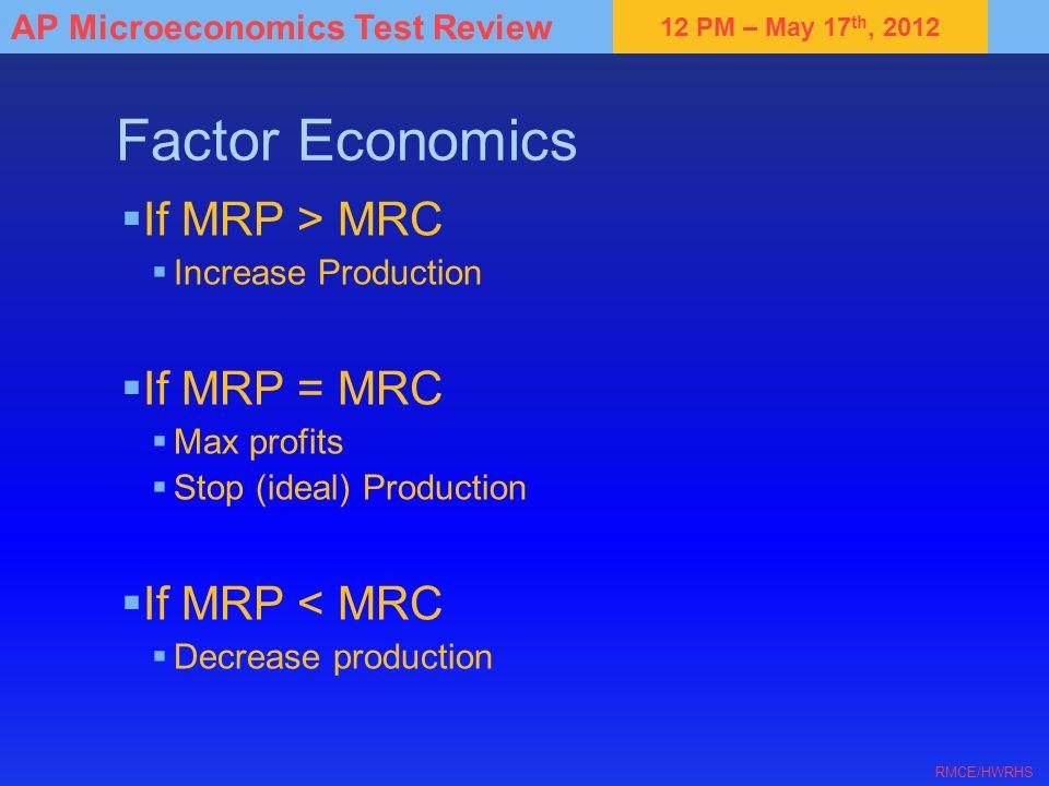 Factor Economics If MRP > MRC If MRP = MRC If MRP < MRC