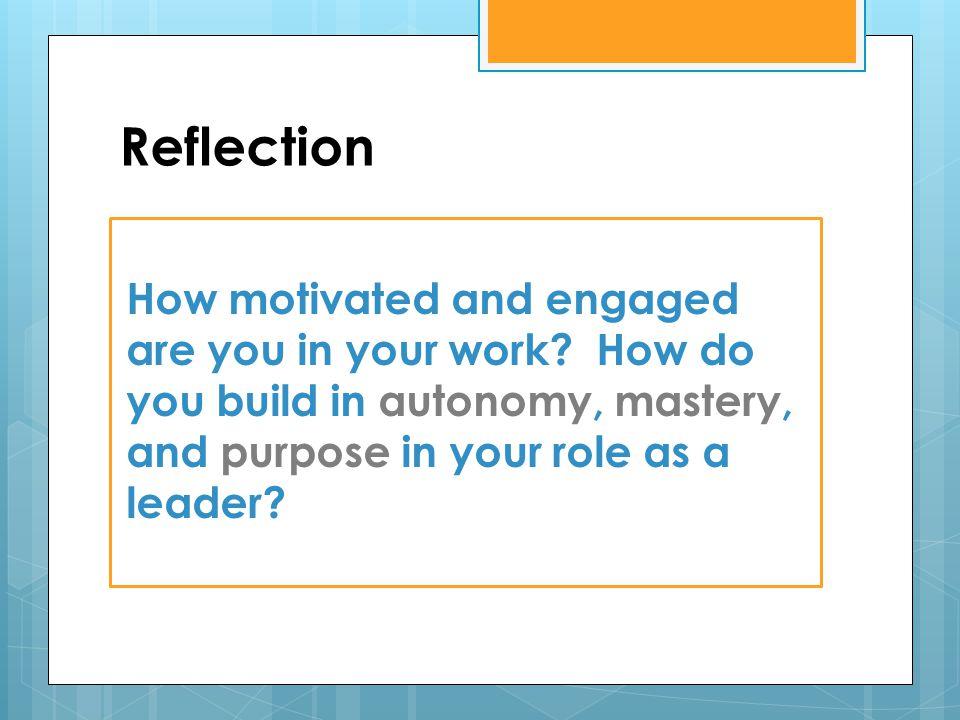 Reflection How motivated and engaged are you in your work.