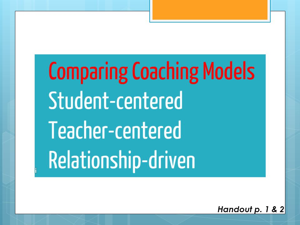 I also want to back up for just minute because I think it's important to ground our thinking for the day in our beliefs about coaching. Take a look at the differences between the different coaching models and then just jot your thinking about how might the approach to these core practices be different in each model.