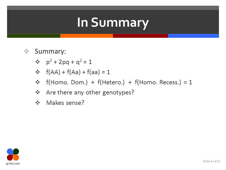 In Summary Summary: p2 + 2pq + q2 = 1 f(AA) + f(Aa) + f(aa) = 1