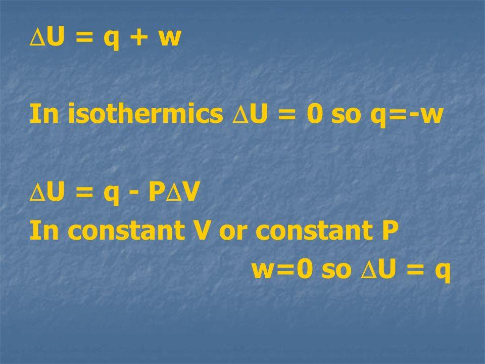 DU = q + w In isothermics DU = 0 so q=-w DU = q - PDV In constant V or constant P w=0 so DU = q