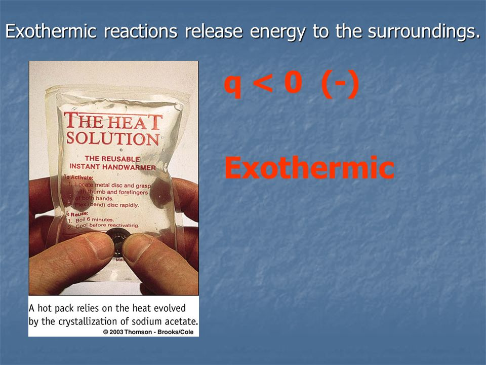 Exothermic reactions release energy to the surroundings.