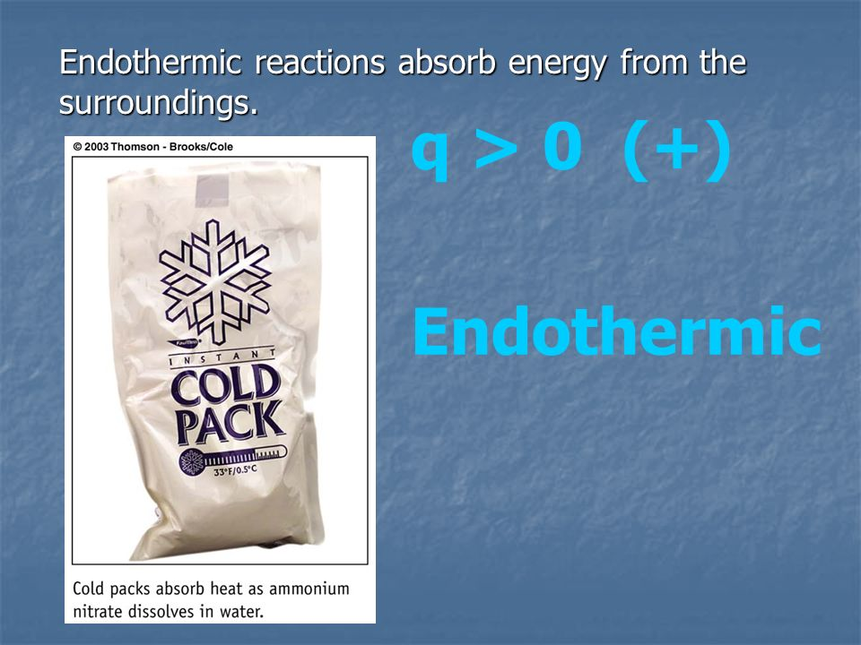 Endothermic reactions absorb energy from the surroundings.